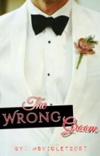 The Wrong Groom (WHAAT?) by MsViolet2097