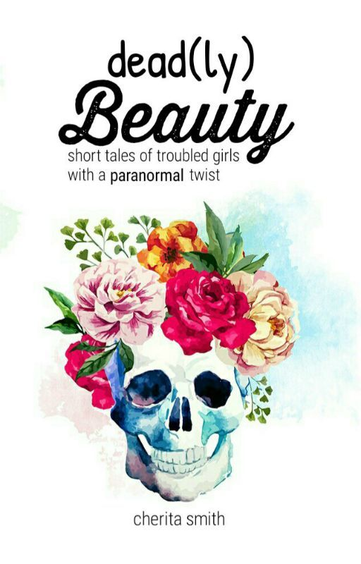 Dead(ly) Beauty [#Wattys2016] by LaFemmeCherita