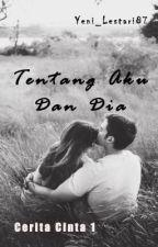 Cerita Cinta 1: Tentang aku dan dia by Yeni_Lestari87