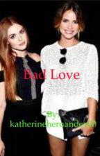Bad love by katherinehernandez00