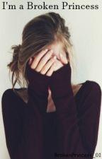 I'm a Broken Princess by BrokenPrincess_01