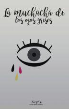 La muchacha de los ojos grises by -Negris-