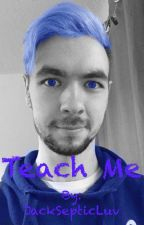Teach Me by JackSepticLuv