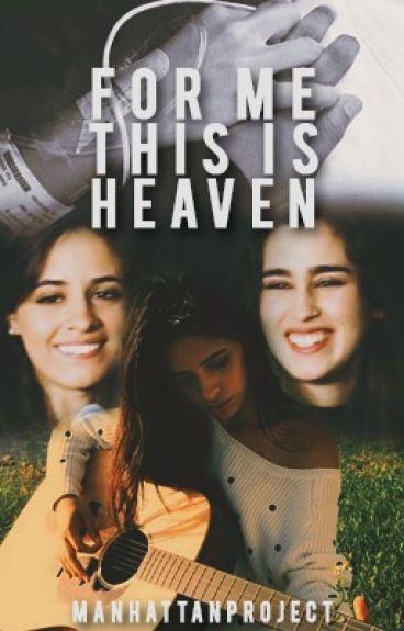 For Me This is Heaven (Camren)