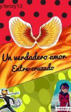 Un verdadero amor entre-cruzado by fenzy13