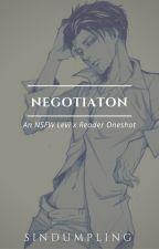 Negotiation || An NSFW Levi x Reader Oneshot by SinDumpling