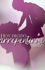 Hoy decido arrepentirme [1]  by M-B-A-S