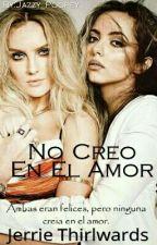 No Creo En El Amor [Jerrie Thirlwards] -Terminada, editando- by Jazzy_Poopey