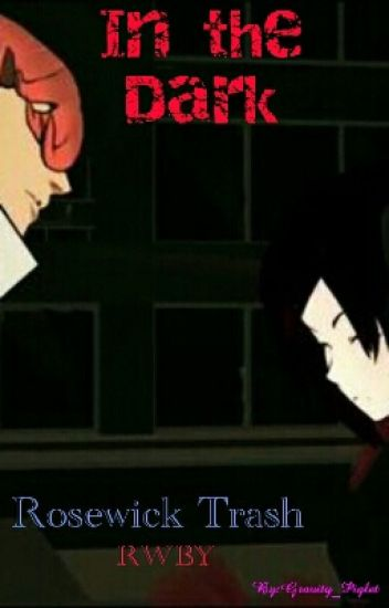In the Dark (Rosewick trash (RWBY))