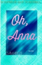 Oh, Anna. by Damabe23