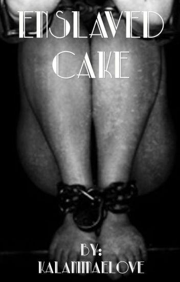 Enslaved Cake ✔️ (Under Heavy Editing)
