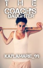 The Coach's Daughter by KaylaMarie_99