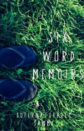 6 Word Memoirs by SupernaturallySammy