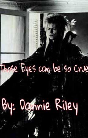 Those Eyes can be so Cruel by daniellegriley