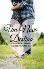 Um Novo Destino by evelyncouto