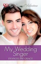 My Wedding Singer by Evangeline Grace [Published under My Special Valentine] by phrjelevans