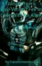 Transformers: Bay-Verse: I Fell In Love With An Alien *Movie 4 Completed* by TransformersRules