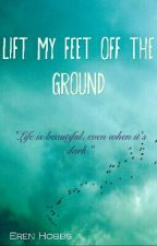 Lift My Feet Off The Ground by lovelyfiddlesticks