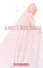 Almost is Never Enough by Michiyo28