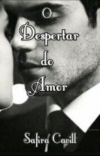 O Despertar Do Amor by safiracavill