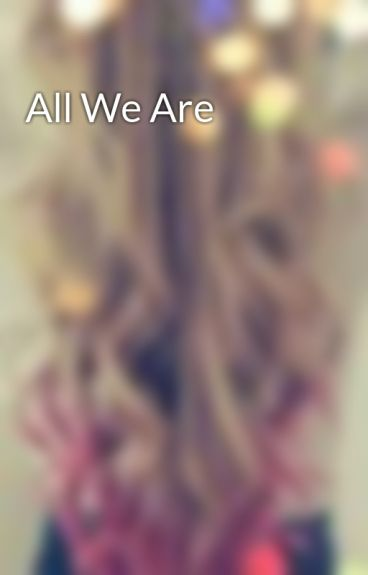 All We Are by BrighterDreams