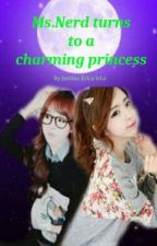 Ms. Nerd Turns Into A Charming Princess by JustineChixx_00