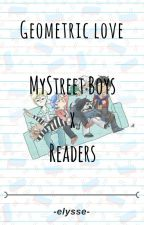 Geometric Love | MyStreet Boys x Reader by HelloKwitty001