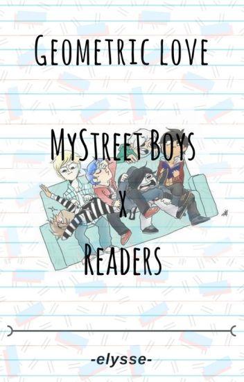 Geometric Love (MyStreet Boys x Reader)