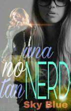 UNA NERD NO TAN NERD (#Wattys2018) by Sky_blue57