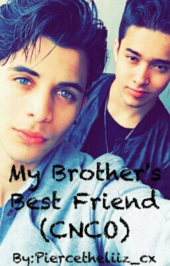 My Brother's Best Friend. (CNCO)
