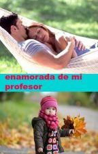 enamorada de mi profesor by lulubieberfigueroa