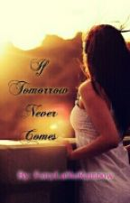 If Tomorrow Never Comes #Wattys2016 by FairyLullieRainbow