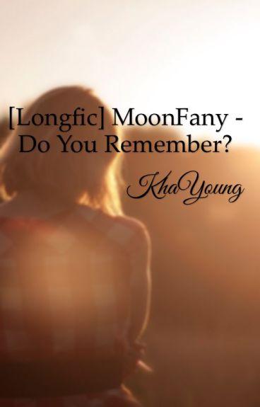 [Longfic] MoonFany - Do You Remember?