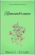 Remembrance ✔(Love & Military Series #1) by mauli_29