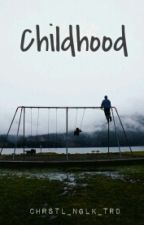 Childhood by chrstl_nglk_trd