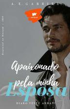 ( EM REVISÃO) Apaixonado Pela Minha Esposa- Serie O Diabo Veste Armani: Livro I by AEGabriel
