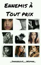 Ennemis À Tout Prix by _Dangerous__Woman_