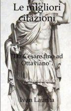 Le migliori citazioni Romane: da Cesare fino ad Augusto (#Wattys2016) by IvanLaurita