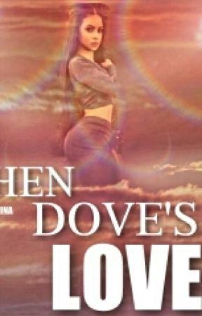 When Dove's Love by BeautifullyAlsina