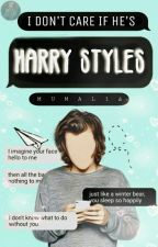 I Don't Care If He's Harry Styles [COMPLETE] by Mumal16