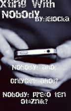 TEXTING WITH NOBODY (Sk), ✔ by Abilael7