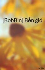 [BobBin] Bến gió by Nu_Nu_