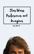 Star Wars Imagines and Preferences  by Star_Wars_Fangirl_