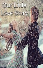 Our Little Love Story by BeatrizFeliciano26