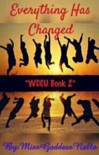 Everything Has Changed (WCCU book 2) by MissGoddessNella