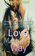 Love makes it's way(Completed√) by Aaliya2106