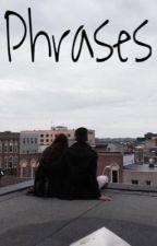Phrases. by ambriix