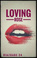 Loving Rose (Completed) by riaz_24