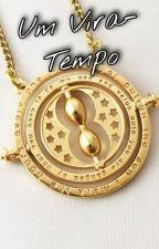 Um Vira-Tempo (Hiatos) by LilyPotterWood
