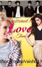 Destined To Love Them by EmmaVaishu15
